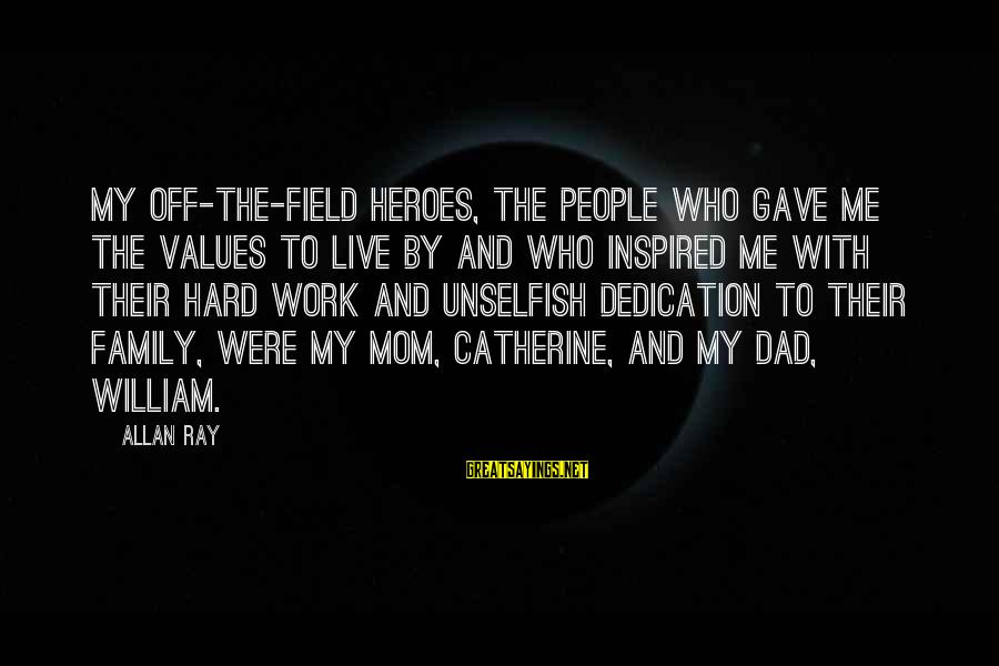 Work And Family Sayings By Allan Ray: My off-the-field heroes, the people who gave me the values to live by and who