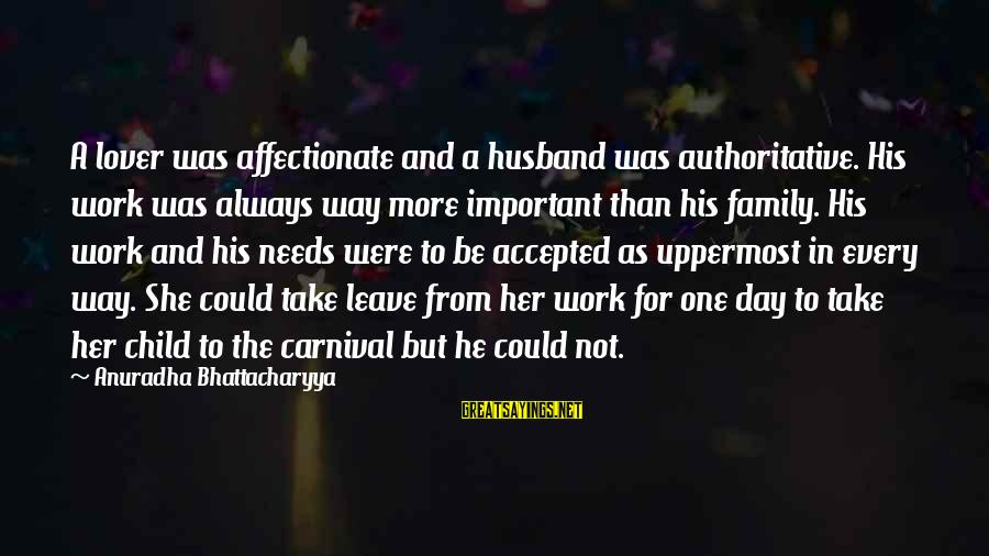Work And Family Sayings By Anuradha Bhattacharyya: A lover was affectionate and a husband was authoritative. His work was always way more
