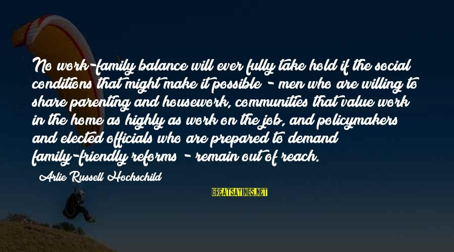 Work And Family Sayings By Arlie Russell Hochschild: No work-family balance will ever fully take hold if the social conditions that might make