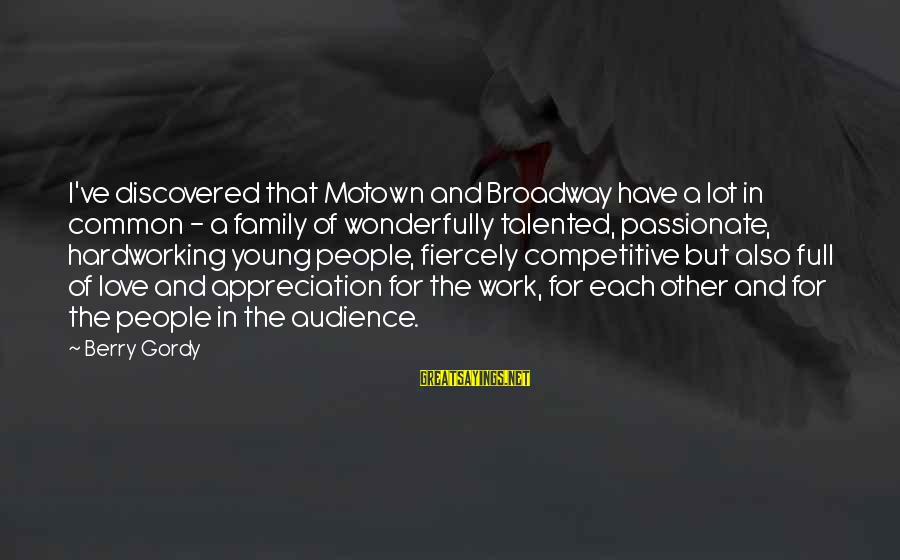 Work And Family Sayings By Berry Gordy: I've discovered that Motown and Broadway have a lot in common - a family of