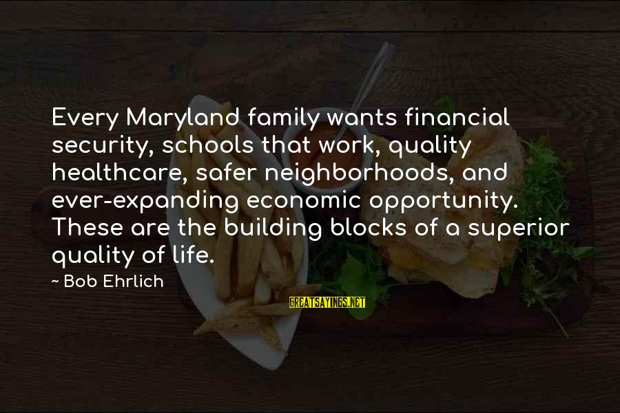 Work And Family Sayings By Bob Ehrlich: Every Maryland family wants financial security, schools that work, quality healthcare, safer neighborhoods, and ever-expanding