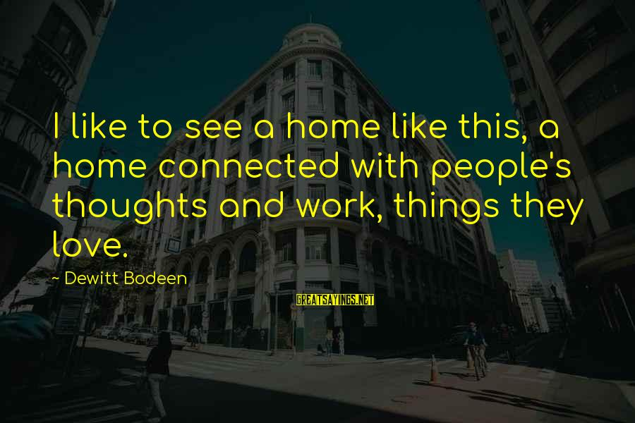Work And Family Sayings By Dewitt Bodeen: I like to see a home like this, a home connected with people's thoughts and