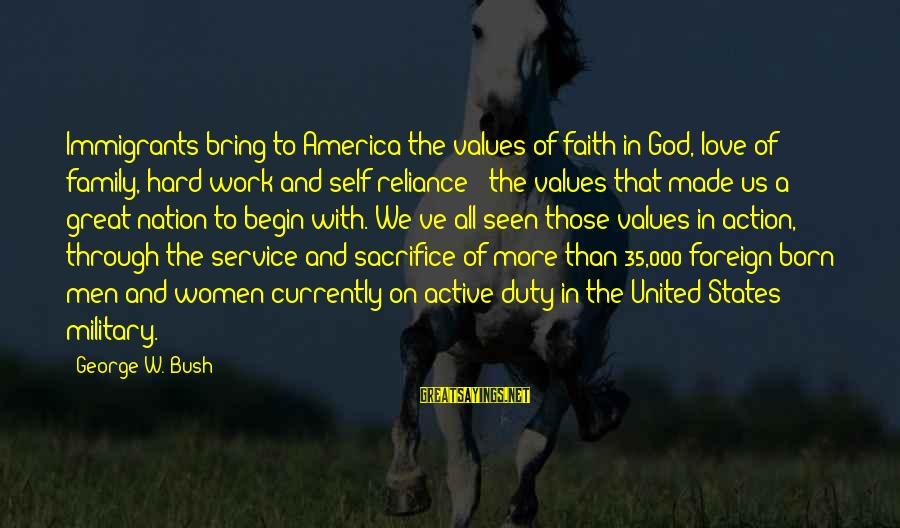 Work And Family Sayings By George W. Bush: Immigrants bring to America the values of faith in God, love of family, hard work