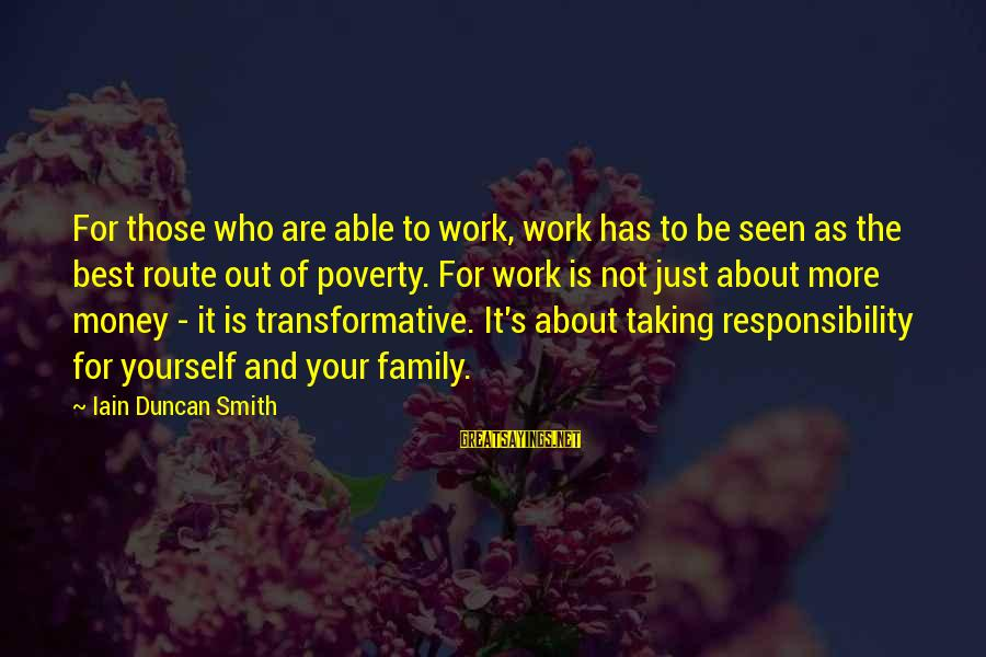Work And Family Sayings By Iain Duncan Smith: For those who are able to work, work has to be seen as the best