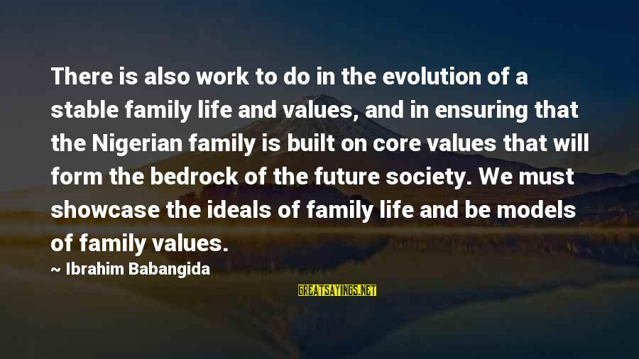 Work And Family Sayings By Ibrahim Babangida: There is also work to do in the evolution of a stable family life and