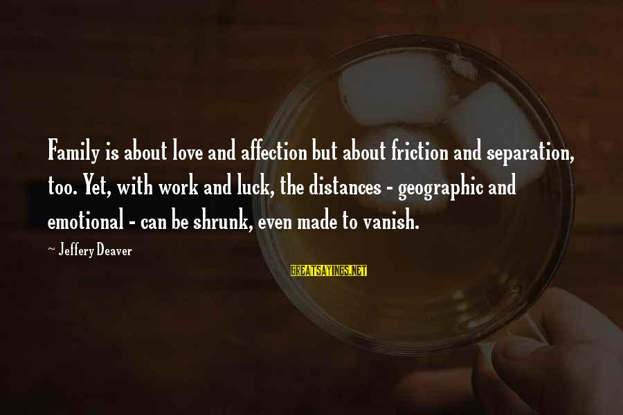 Work And Family Sayings By Jeffery Deaver: Family is about love and affection but about friction and separation, too. Yet, with work