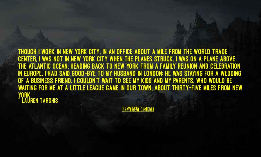 Work And Family Sayings By Lauren Tarshis: Though I work in New York City, in an office about a mile from the