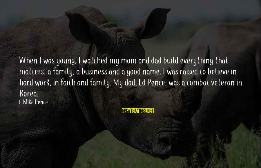 Work And Family Sayings By Mike Pence: When I was young, I watched my mom and dad build everything that matters: a
