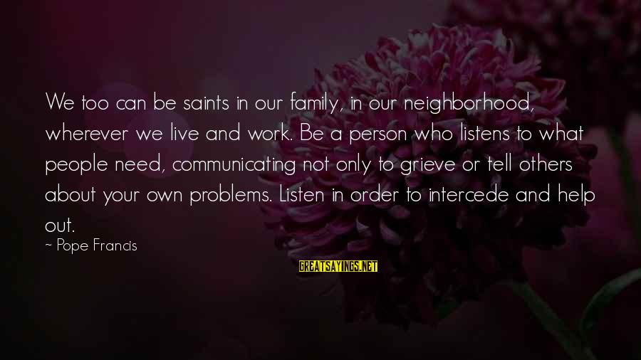 Work And Family Sayings By Pope Francis: We too can be saints in our family, in our neighborhood, wherever we live and