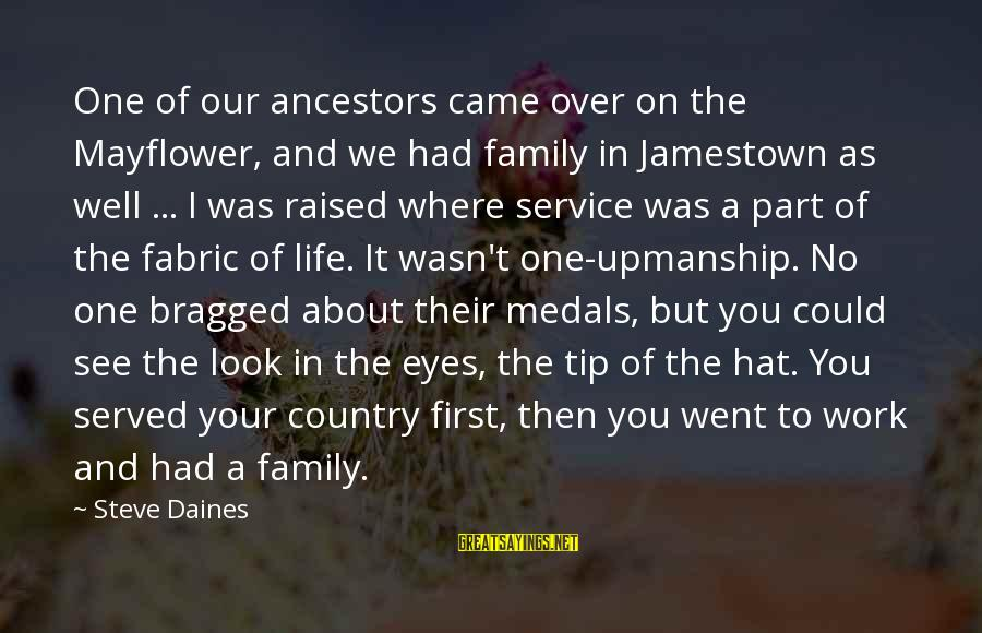 Work And Family Sayings By Steve Daines: One of our ancestors came over on the Mayflower, and we had family in Jamestown
