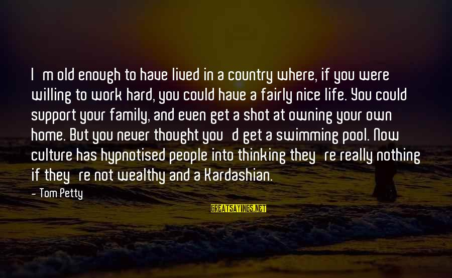 Work And Family Sayings By Tom Petty: I'm old enough to have lived in a country where, if you were willing to