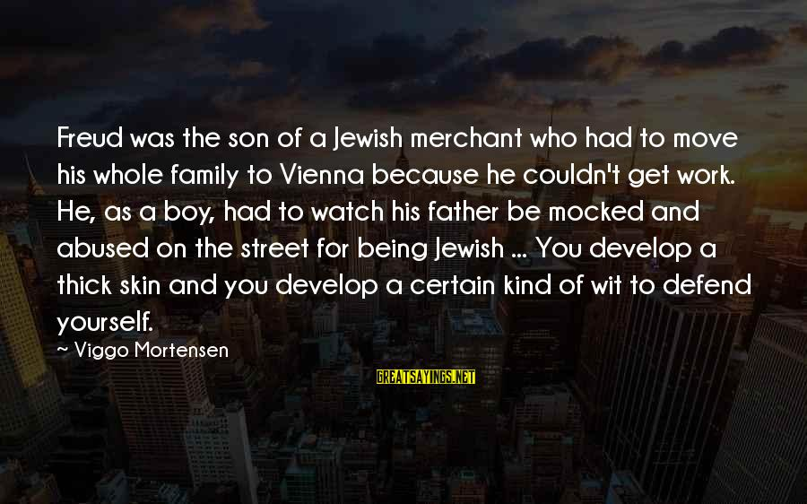 Work And Family Sayings By Viggo Mortensen: Freud was the son of a Jewish merchant who had to move his whole family