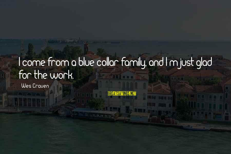 Work And Family Sayings By Wes Craven: I come from a blue-collar family, and I'm just glad for the work.