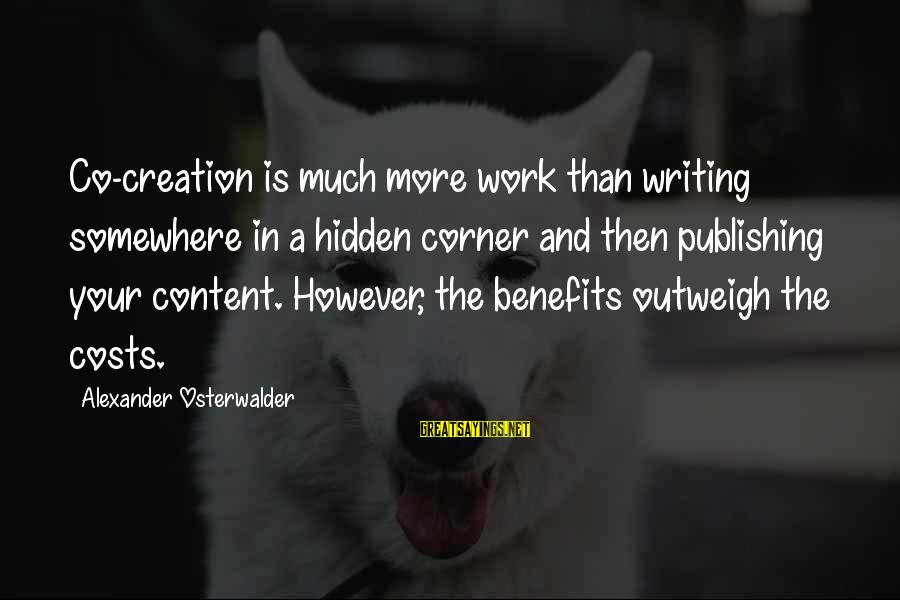 Work Benefits Sayings By Alexander Osterwalder: Co-creation is much more work than writing somewhere in a hidden corner and then publishing
