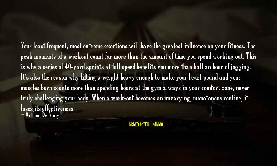 Work Benefits Sayings By Arthur De Vany: Your least frequent, most extreme exertions will have the greatest influence on your fitness. The