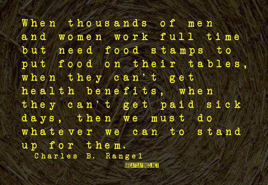 Work Benefits Sayings By Charles B. Rangel: When thousands of men and women work full time but need food stamps to put