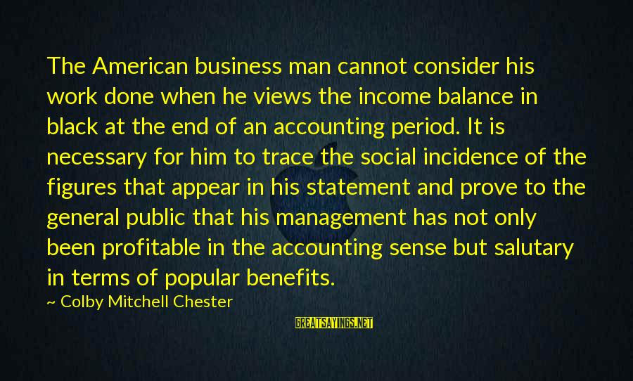 Work Benefits Sayings By Colby Mitchell Chester: The American business man cannot consider his work done when he views the income balance