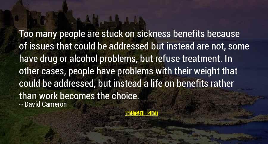 Work Benefits Sayings By David Cameron: Too many people are stuck on sickness benefits because of issues that could be addressed