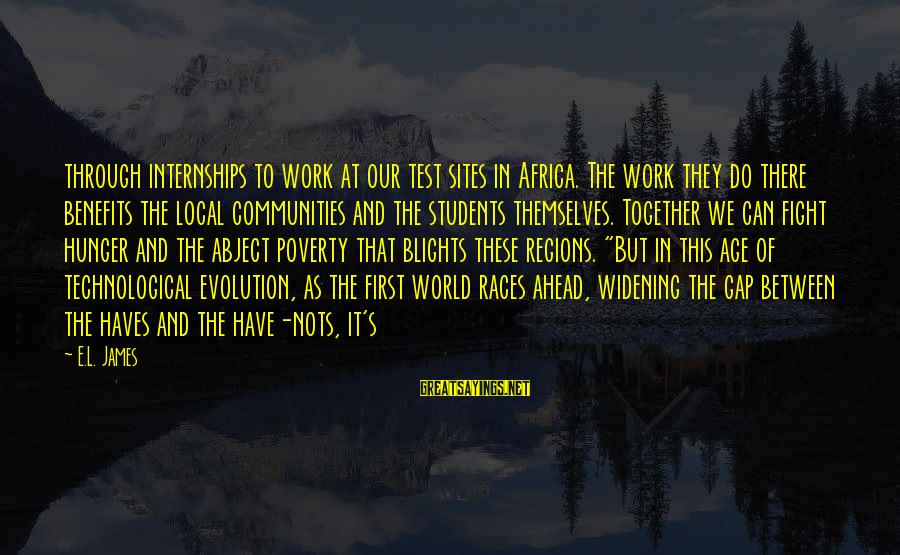Work Benefits Sayings By E.L. James: through internships to work at our test sites in Africa. The work they do there