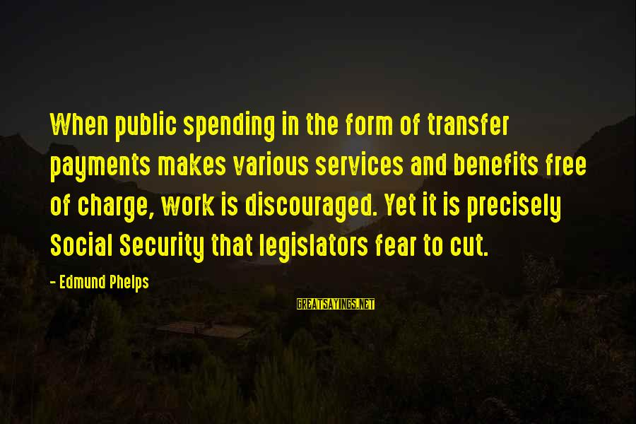Work Benefits Sayings By Edmund Phelps: When public spending in the form of transfer payments makes various services and benefits free