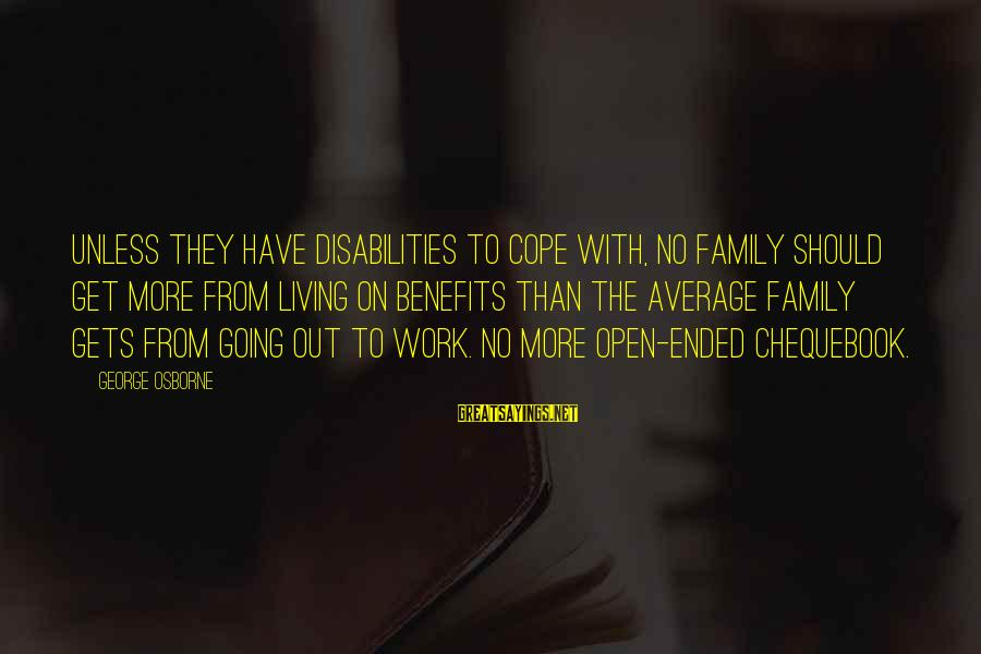 Work Benefits Sayings By George Osborne: Unless they have disabilities to cope with, no family should get more from living on