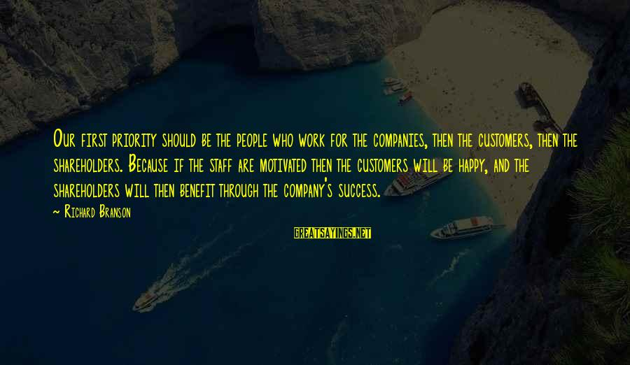 Work Benefits Sayings By Richard Branson: Our first priority should be the people who work for the companies, then the customers,