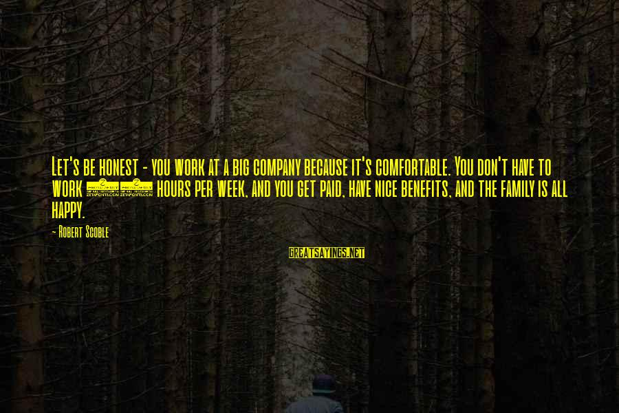 Work Benefits Sayings By Robert Scoble: Let's be honest - you work at a big company because it's comfortable. You don't