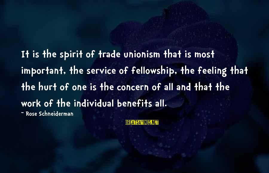 Work Benefits Sayings By Rose Schneiderman: It is the spirit of trade unionism that is most important, the service of fellowship,