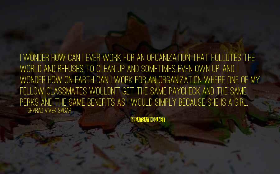 Work Benefits Sayings By Sharad Vivek Sagar: I wonder how can I ever work for an organization that pollutes the world and