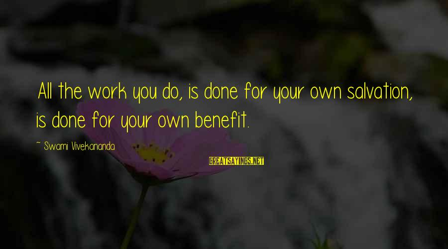 Work Benefits Sayings By Swami Vivekananda: All the work you do, is done for your own salvation, is done for your