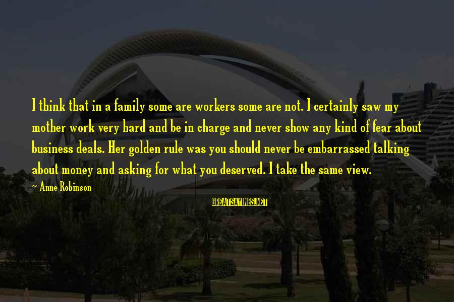 Work Hard For Money Sayings By Anne Robinson: I think that in a family some are workers some are not. I certainly saw