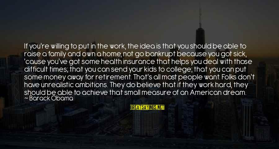 Work Hard For Money Sayings By Barack Obama: If you're willing to put in the work, the idea is that you should be
