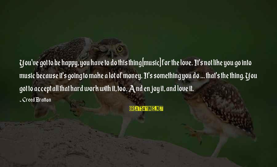Work Hard For Money Sayings By Creed Bratton: You've got to be happy, you have to do this thing [music] for the love.