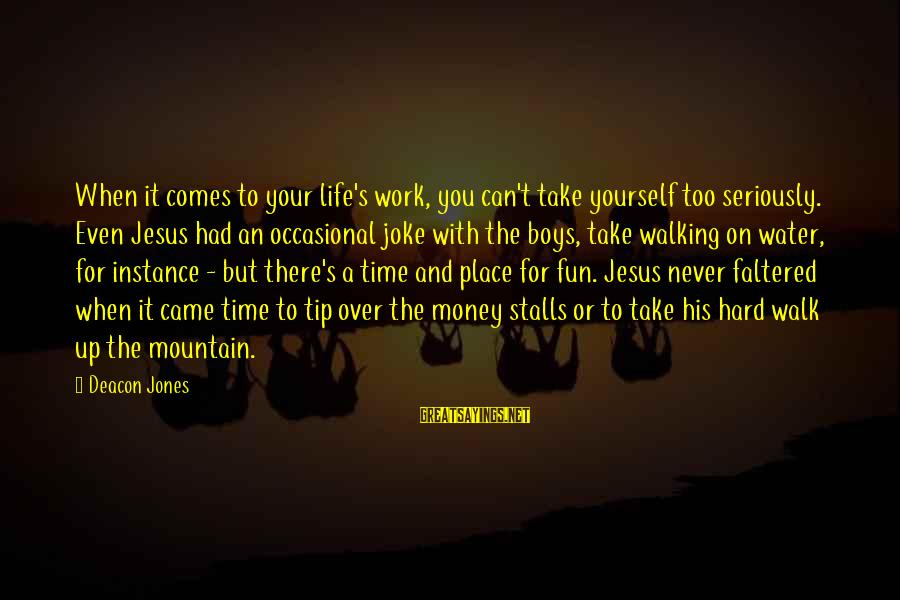 Work Hard For Money Sayings By Deacon Jones: When it comes to your life's work, you can't take yourself too seriously. Even Jesus