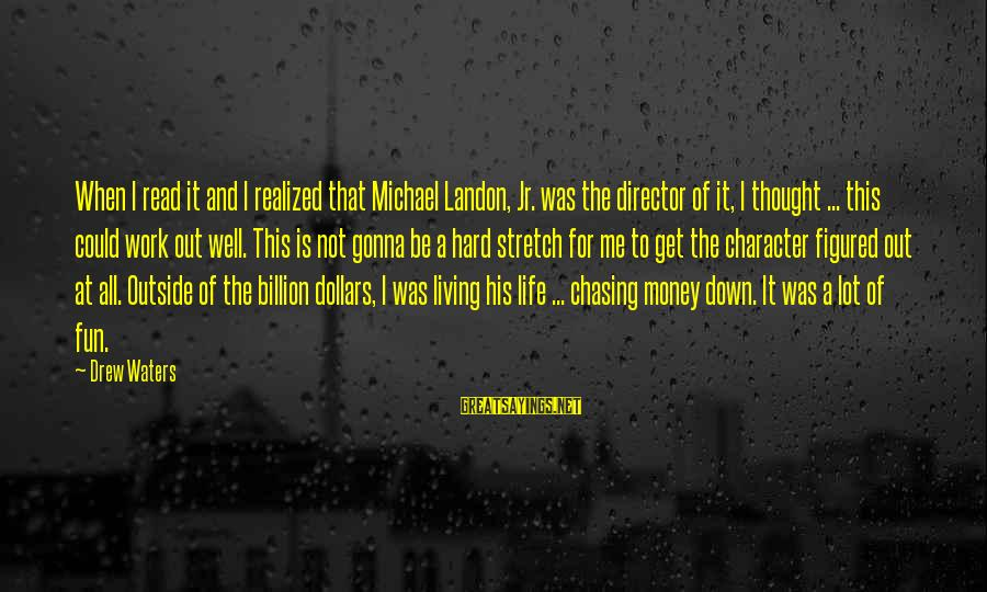 Work Hard For Money Sayings By Drew Waters: When I read it and I realized that Michael Landon, Jr. was the director of