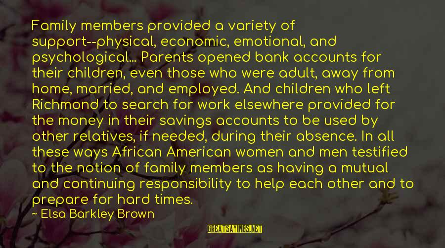 Work Hard For Money Sayings By Elsa Barkley Brown: Family members provided a variety of support--physical, economic, emotional, and psychological... Parents opened bank accounts