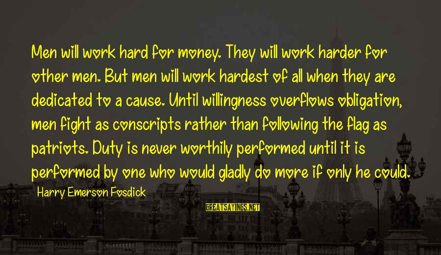 Work Hard For Money Sayings By Harry Emerson Fosdick: Men will work hard for money. They will work harder for other men. But men