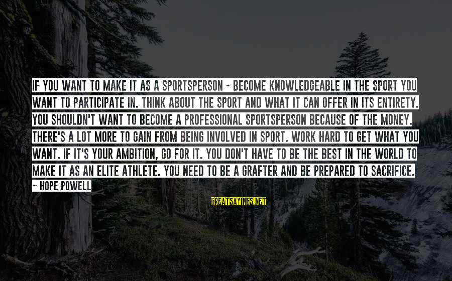 Work Hard For Money Sayings By Hope Powell: If you want to make it as a sportsperson - Become knowledgeable in the sport