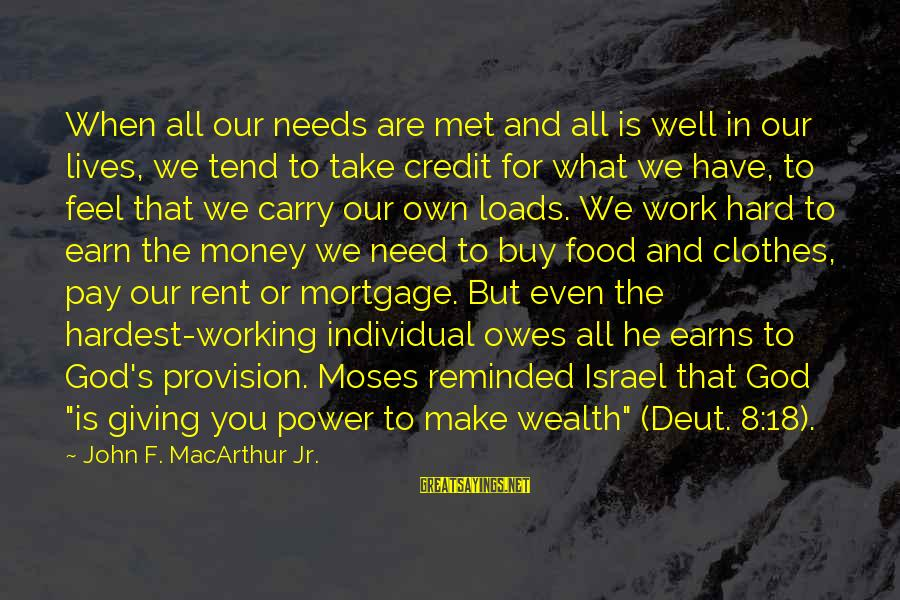 Work Hard For Money Sayings By John F. MacArthur Jr.: When all our needs are met and all is well in our lives, we tend