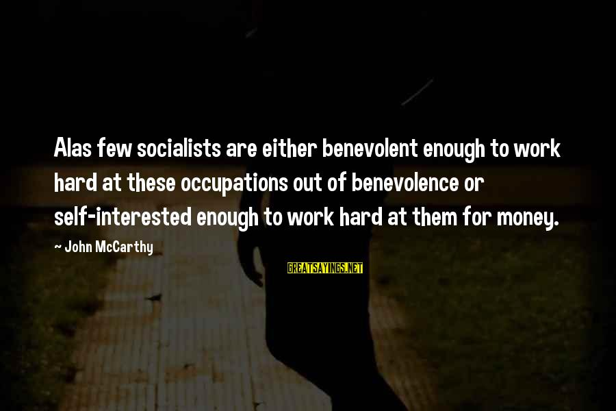 Work Hard For Money Sayings By John McCarthy: Alas few socialists are either benevolent enough to work hard at these occupations out of