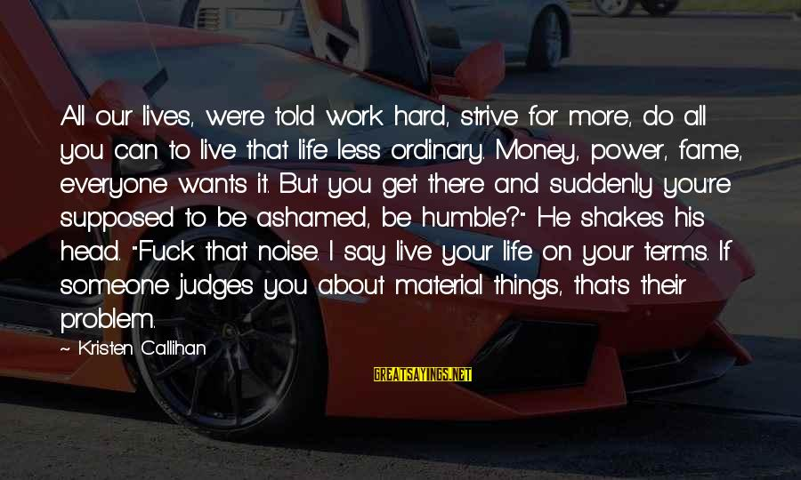 Work Hard For Money Sayings By Kristen Callihan: All our lives, we're told work hard, strive for more, do all you can to