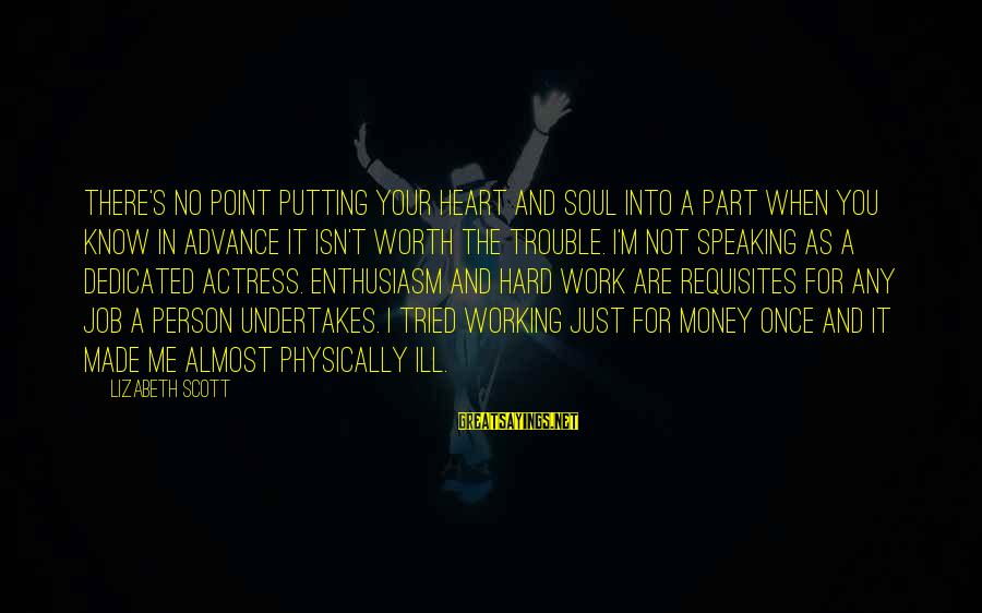 Work Hard For Money Sayings By Lizabeth Scott: There's no point putting your heart and soul into a part when you know in