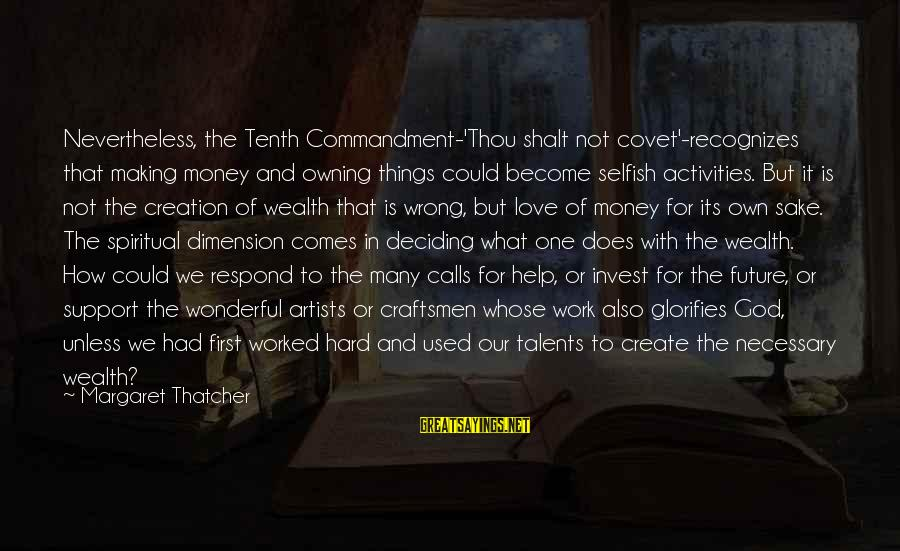 Work Hard For Money Sayings By Margaret Thatcher: Nevertheless, the Tenth Commandment-'Thou shalt not covet'-recognizes that making money and owning things could become