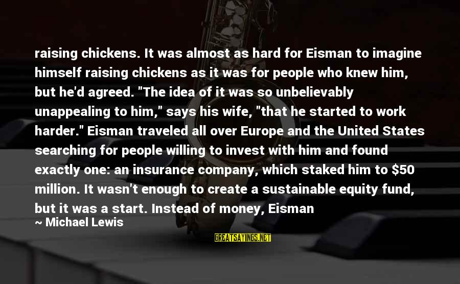 Work Hard For Money Sayings By Michael Lewis: raising chickens. It was almost as hard for Eisman to imagine himself raising chickens as