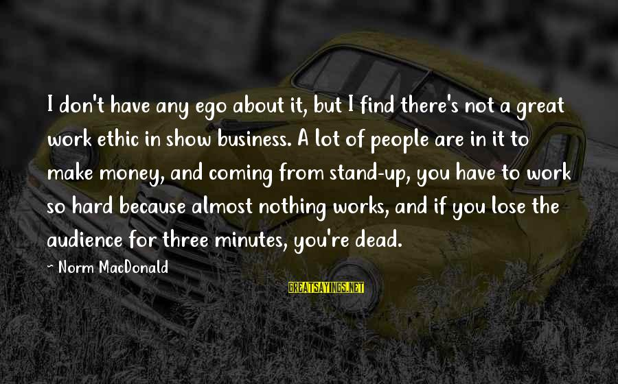 Work Hard For Money Sayings By Norm MacDonald: I don't have any ego about it, but I find there's not a great work