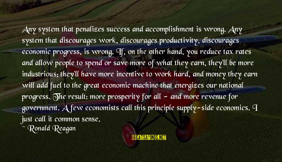Work Hard For Money Sayings By Ronald Reagan: Any system that penalizes success and accomplishment is wrong. Any system that discourages work, discourages