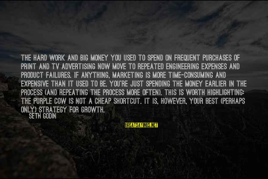 Work Hard For Money Sayings By Seth Godin: The hard work and big money you used to spend on frequent purchases of print