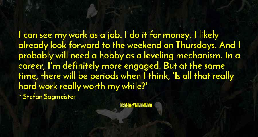 Work Hard For Money Sayings By Stefan Sagmeister: I can see my work as a job. I do it for money. I likely