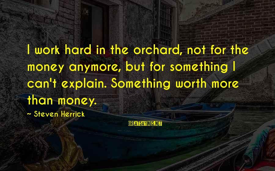 Work Hard For Money Sayings By Steven Herrick: I work hard in the orchard, not for the money anymore, but for something I