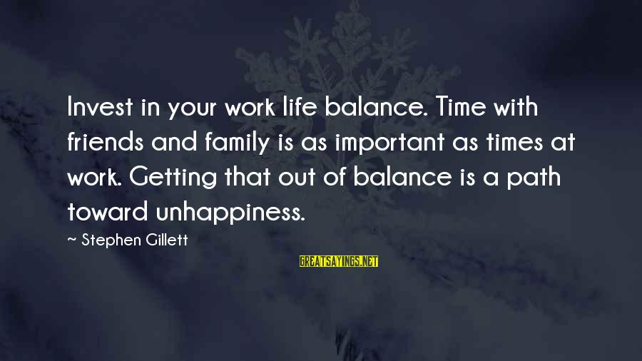 Work More Important Than Family Sayings By Stephen Gillett: Invest in your work life balance. Time with friends and family is as important as